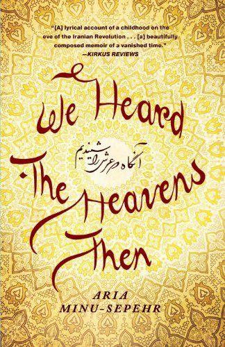 We Heard the Heavens Then: A Memoir of Iran by Aria Minu ...