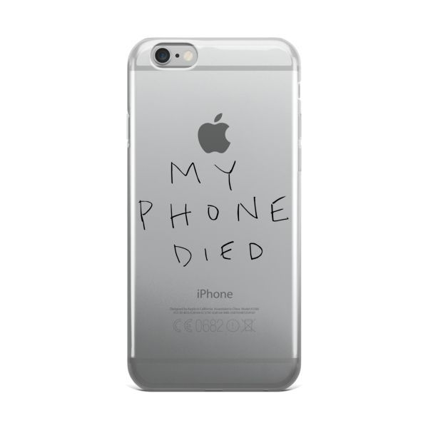MY PHONE DIED IPHONE CASE