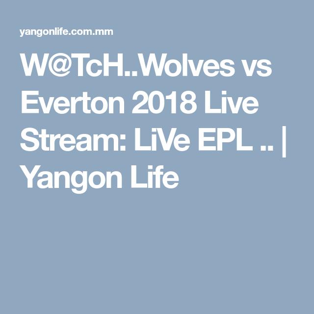 W@TcH..Wolves vs Everton 2018 Live Stream: LiVe EPL ...