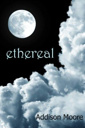 Ethereal (book #1) by Addison Moore [young adult paranormal romance]