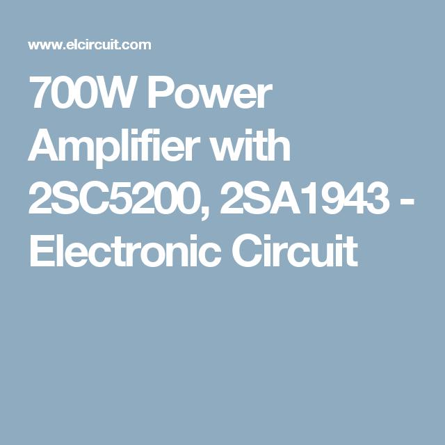 700w power amplifier with 2sc5200 2sa1943 electronic circuit rh pinterest co uk