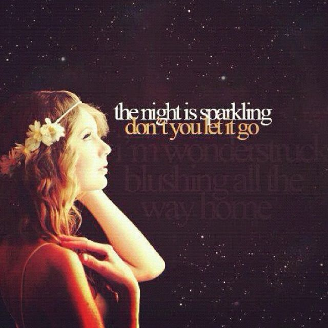 The Night Is Sparkling Don T You Let It Go Taylor Swift Quotes
