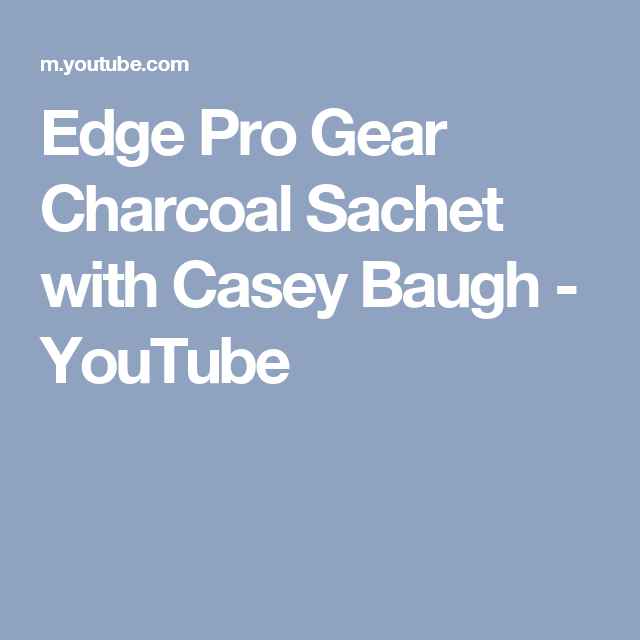 Edge Pro Gear Charcoal Sachet with Casey Baugh - YouTube