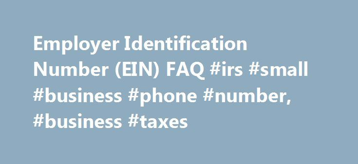 Employer Identification Number (EIN) FAQ #irs #small #business - employer phone number