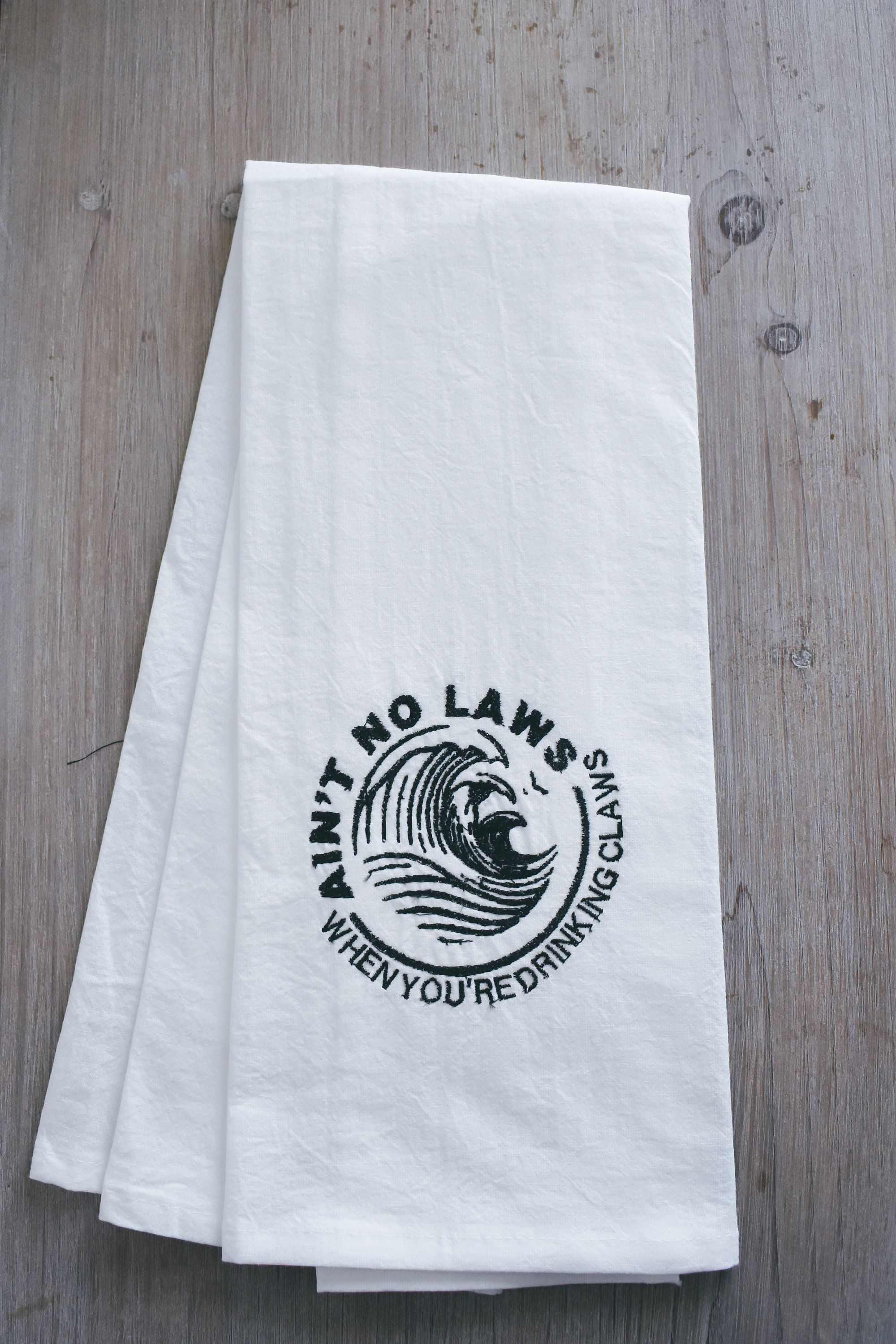 Ain T No Laws When You Re Drinking Claws Flour Sack Tea Towel