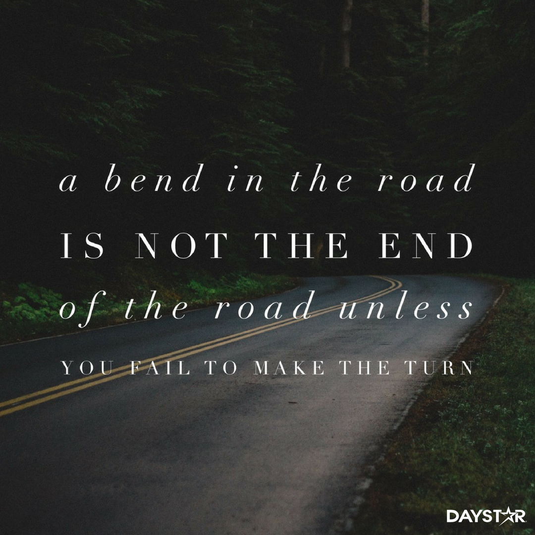 A bend in the road is not the end of the road unless you