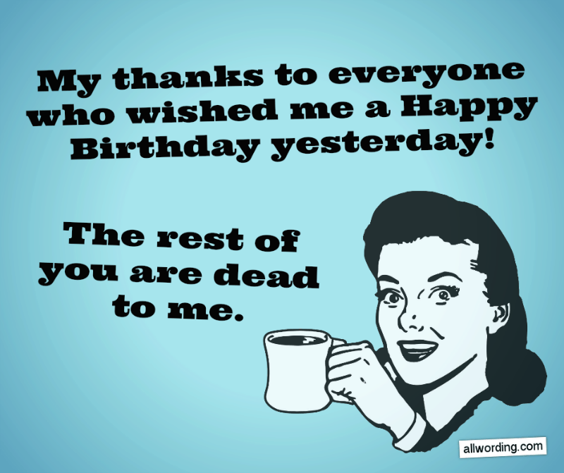 30 Ways To Say Thank You All For The Birthday Wishes Funny Happy Birthday Wishes Birthday Wishes Funny Funny Wishes