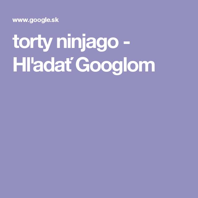 torty ninjago - Hľadať Googlom