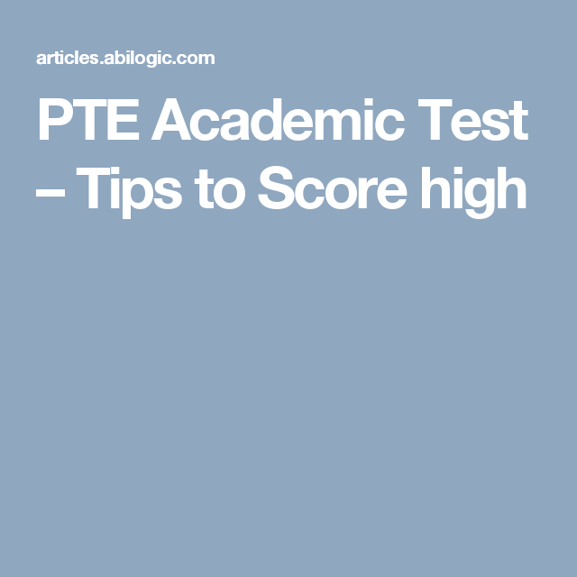PTE Academic Test – Tips to Score high
