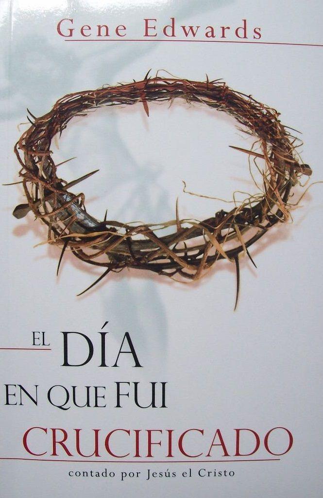 El Dia En Que Fui Crucificado Cristo Jesus Cristo Libros