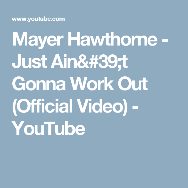 Mayer Hawthorne Just Aint Gonna Work Out Official Video Youtube