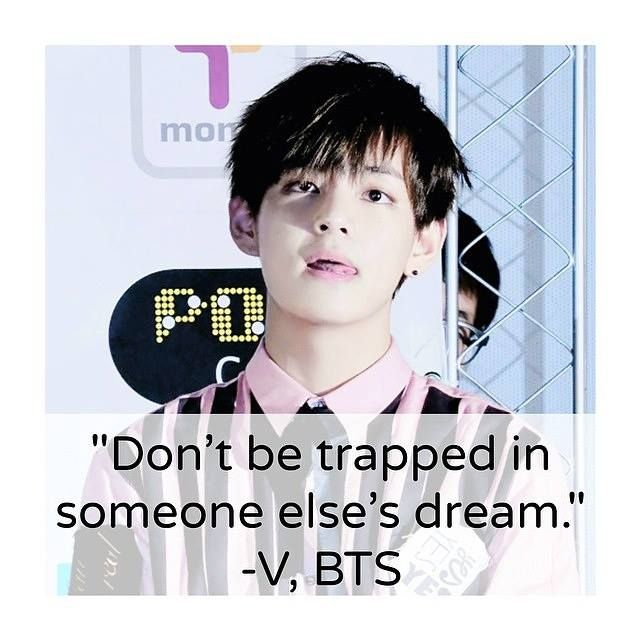 Don T Be Trapped In Someone Else S Dream V Bts Cr Kpop Royalty Quotes Kpopquotes Kdramaquotes Instaquotes L Bts Quotes Kdrama Quotes Kpop Quotes