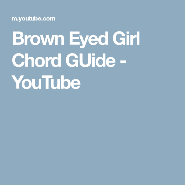 Brown Eyed Girl Chord GUide - YouTube | Music | Pinterest | Brown ...