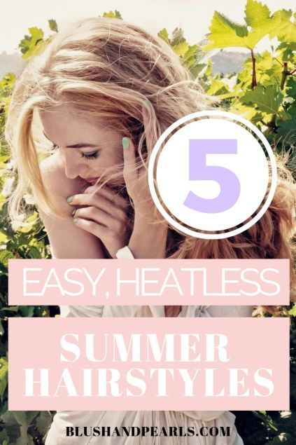 5 Easy, Heatless Summer Hairstyles | Pinterest Edition - Blush & Pearls