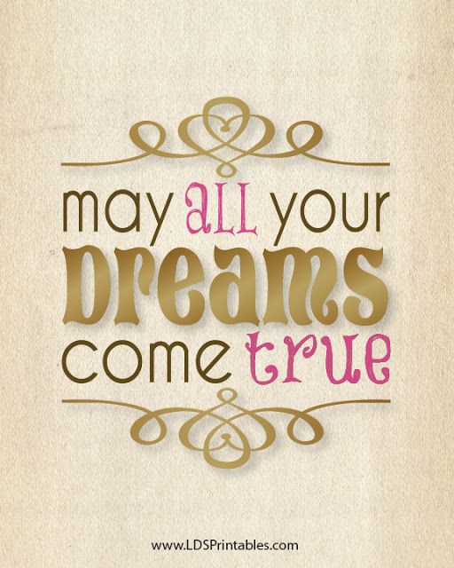 May All Your Dreams Come True Dream Quotes Quotes Lds