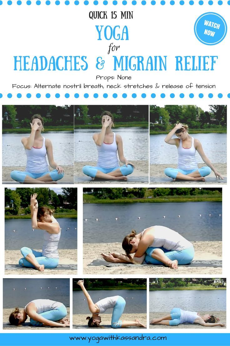 Get Fast Relief From Headaches And Migraines With This Simple 15 Minute Sequence Yogawithkassandra Yoga For Headaches Yoga For Migraines Tension Headache
