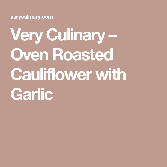 Very Culinary – Oven Roasted Cauliflower with Garlic
