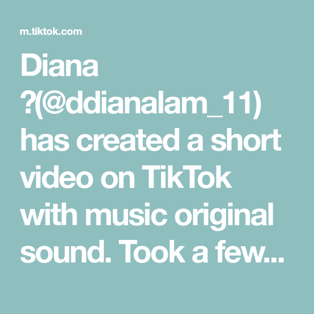 Diana Ddianalam 11 Has Created A Short Video On Tiktok With Music Original Sound Took A Few Hours But It Was A Fun Acti The Originals Music Sing The Duff