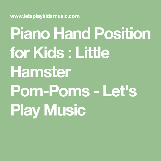 Piano Hand Position For Kids Little Hamster Pom Poms Piano