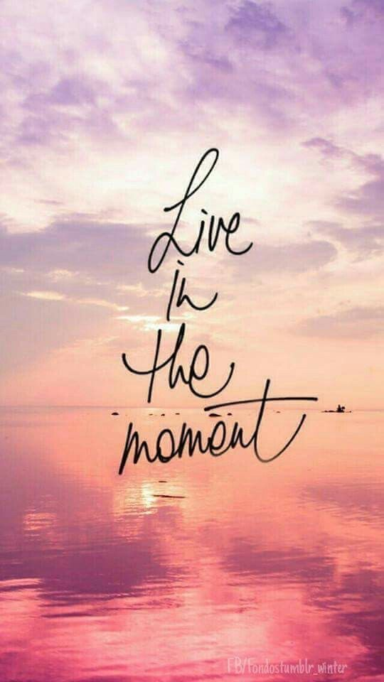 Live In The Momentgood Quotes Phone Wallpapers