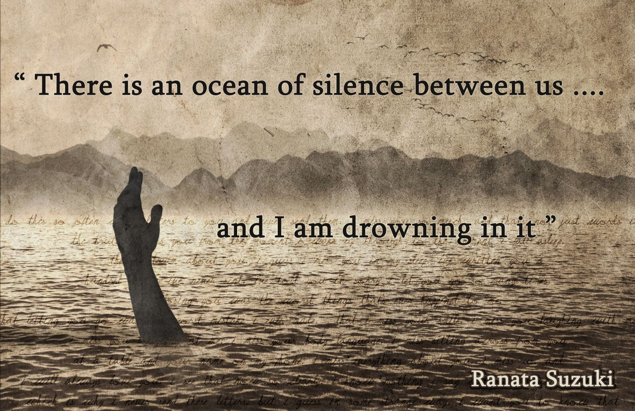 There is an ocean of silence between us and I am drowning