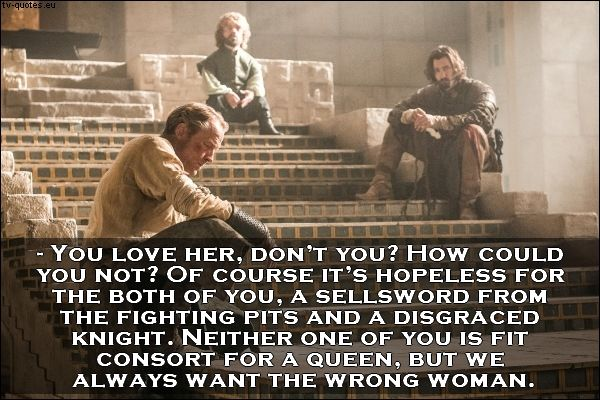 Game Of Thrones Quote We Always Want The Wrong Woman Game Of