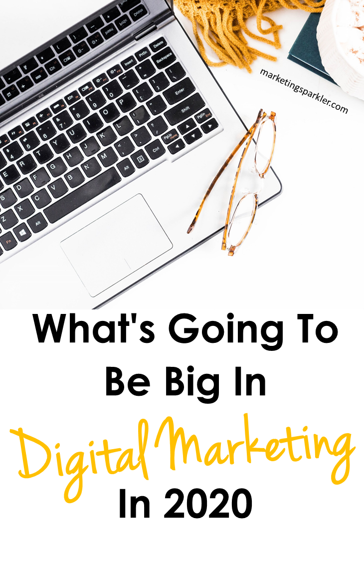 What S Going To Be Big In Digital Marketing In 2020 I In 2020