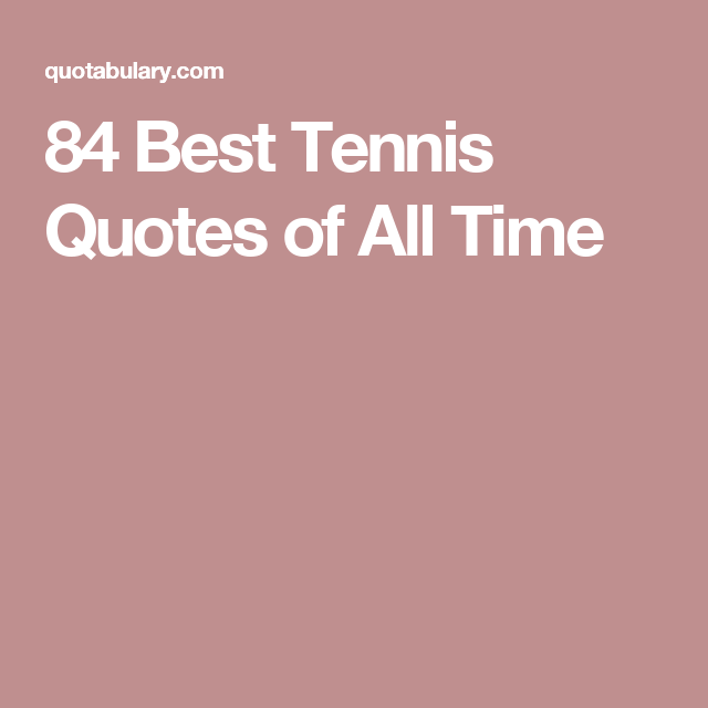 84 Best Tennis Quotes Of All Time Tennis Quotes Tennis All About Time