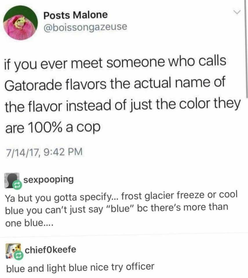 Nice Try Officer Exactly Though Everyone I Know Calls Them The Colors Except My Brother Who Wanted To Be A Cop Haha Funny Everything Funny Tumblr Funny