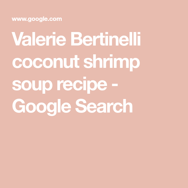 Valerie Bertinelli coconut shrimp soup recipe - Google Search #valeriebertinellirecipes