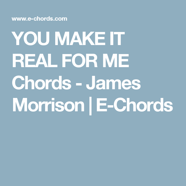 YOU MAKE IT REAL FOR ME Chords - James Morrison | E-Chords ...