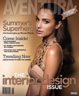 Aventura Magazine June 2017  The Interior Design Issue: Summer's Superhero; Gal Gadot lights up Wonder Woman • Come Inside!; Lee Schrager's Coral Gables Home • Gil Dezer's Jaw-Dropper Of A Condo • The Ultra-Cool Workspace That Is Bar Works • Trending Now; Design Moves To Make This Summer