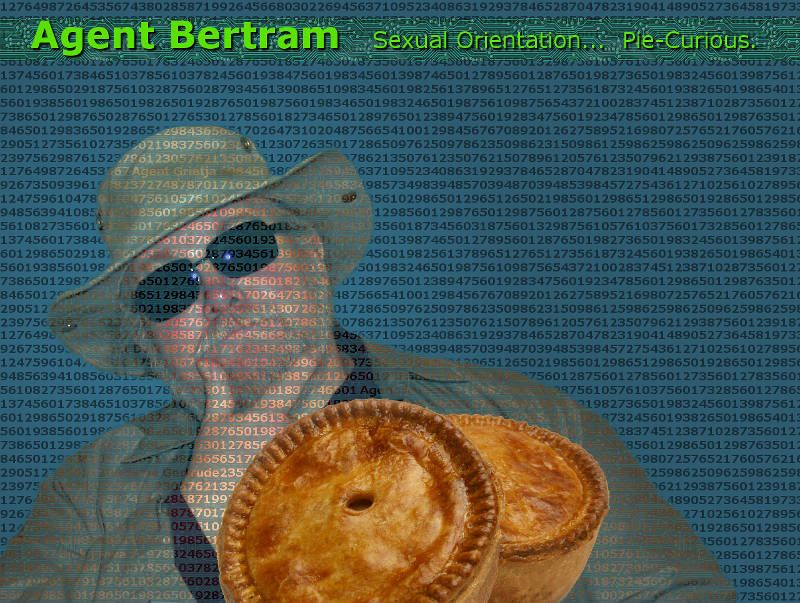 """Agent Bertram, what is your sexual orientation?""  ""I suppose that I'd describe myself as Pie-Curious."""