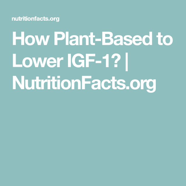How Plant-Based To Lower IGF-1?
