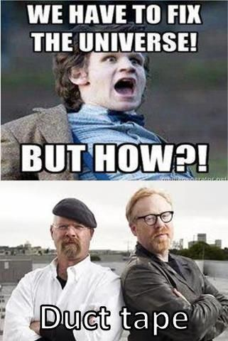 We have to fix the universe! But how?! Mythbusters: Duct Tape ;-)