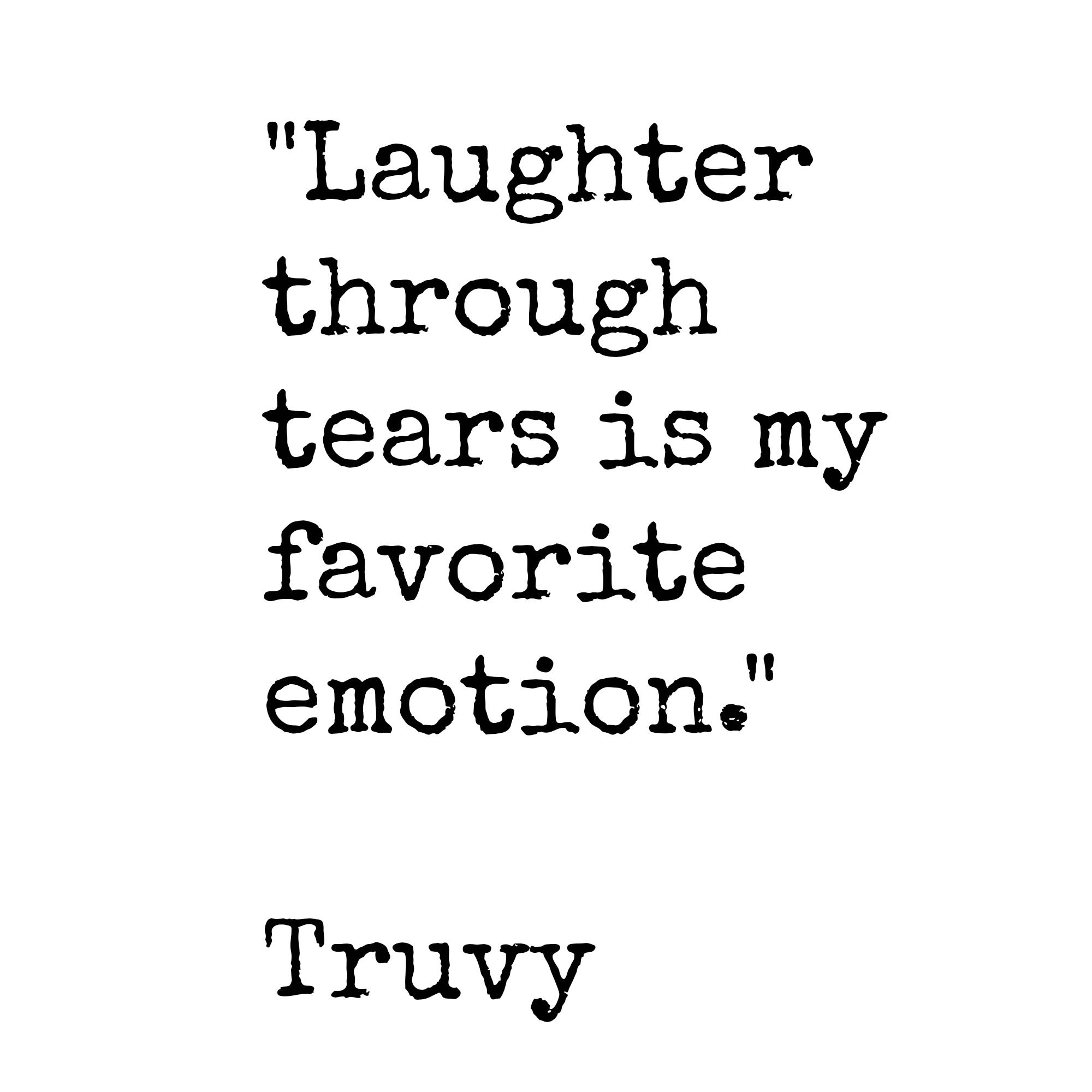 Laughter Through Tears Is My Favorite Emotion Truvy Steel