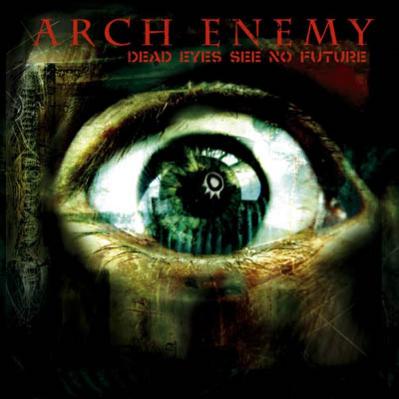 Arch Enemy Dead Eyes See No Future Arch Enemy Future