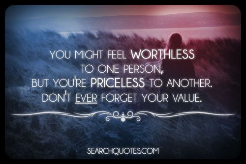 Quotes About Someone Making You Feel Worthless