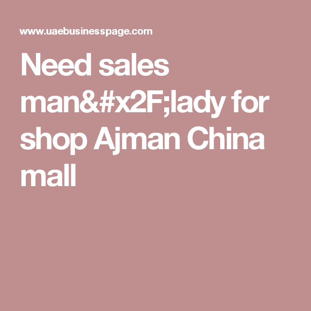 Need sales man/lady for shop Ajman China mall | JOBS IN