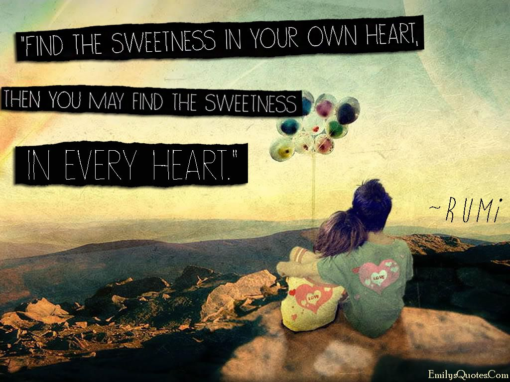 Find The Sweetness In Your Own Heart, Then You May Find The Sweetness In  Every Heart. Favorite QuotesCute Love ...