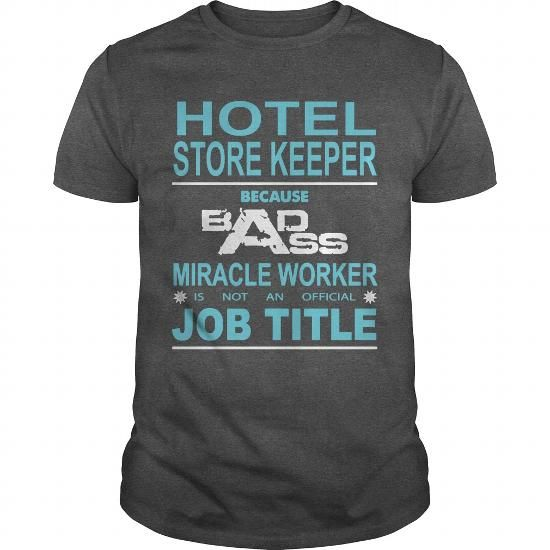 Because Badass Miracle Worker Is Not An Official Job Title HOTEL STORE KEEPER T Shirts, Hoodies. Get it now ==► https://www.sunfrog.com/Jobs/Because-Badass-Miracle-Worker-Is-Not-An-Official-Job-Title-HOTEL-STORE-KEEPER-Dark-Grey-Guys.html?57074 $19