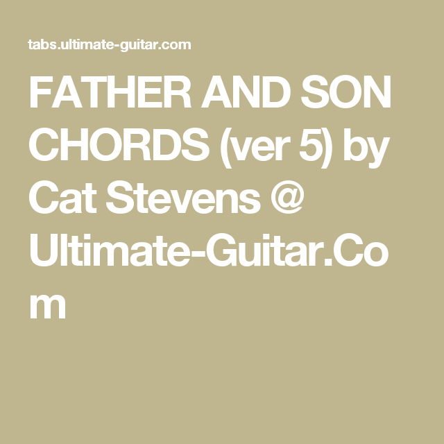 Father And Son Chords Ver 5 By Cat Stevens Ultimate Guitar