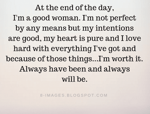 At The End Of The Day I M A Good Woman I M Not Perfect By Any Means Women Quotes Good Heart Quotes Good Woman Quotes Woman Quotes