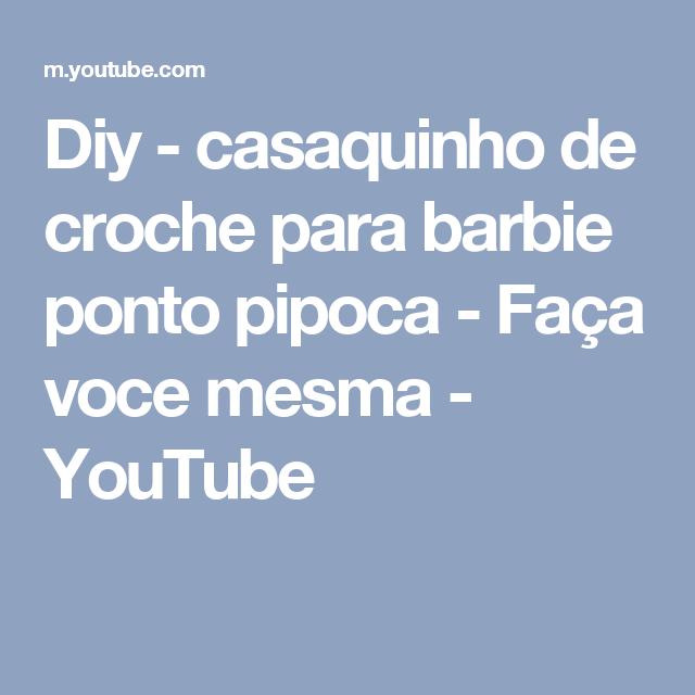 Diy - casaquinho de croche para barbie ponto pipoca - Faça voce  mesma - YouTube