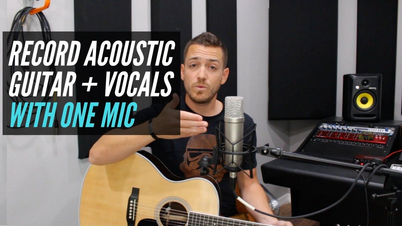 Recording Acoustic Guitar And Vocals At The Same Time With One Microphone Guitar Vocal Acoustic Guitar