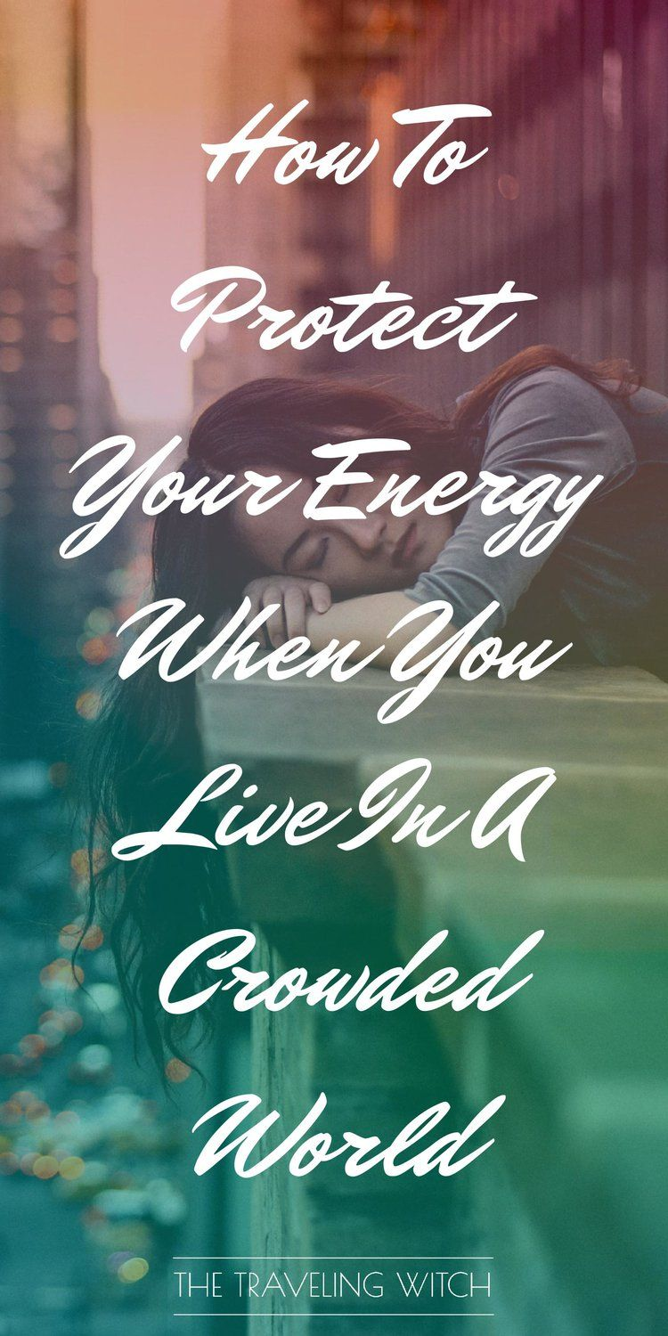 How To Protect Your Energy When You Live In A Crowded World  The Traveling Witch How To Protect Your Energy When You Live In A Crowded World by The Traveling Witch