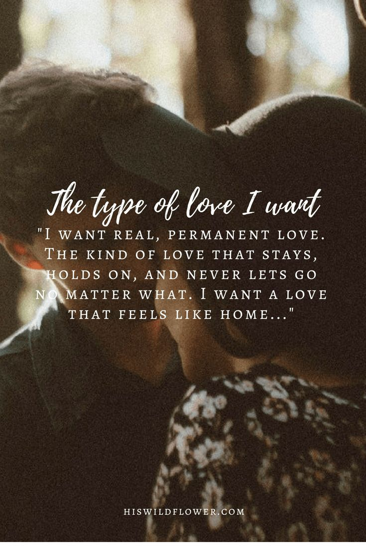 The Type Of Love I Want His Wildflower Real Love Quotes I Want Quotes Want Quotes