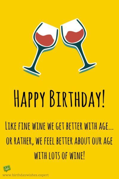Happy Birthday Like fine wine we get better with age or rather – Cool Birthday Greetings