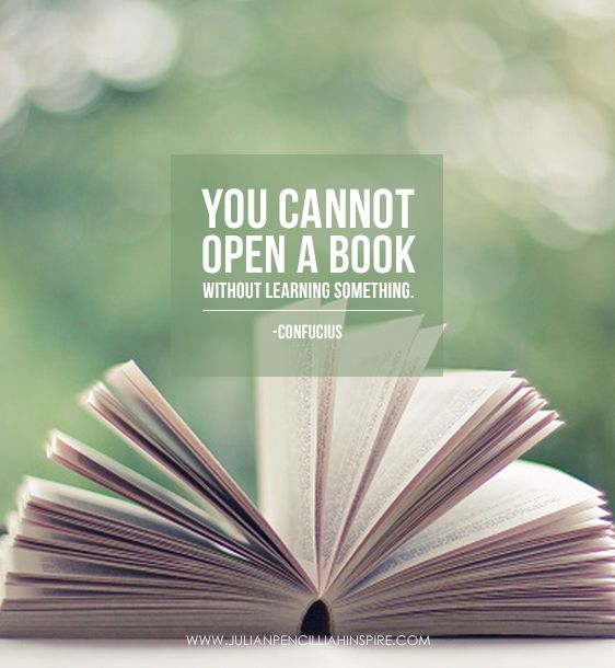 You cannot open a book without learning something. Julian Pencilliah