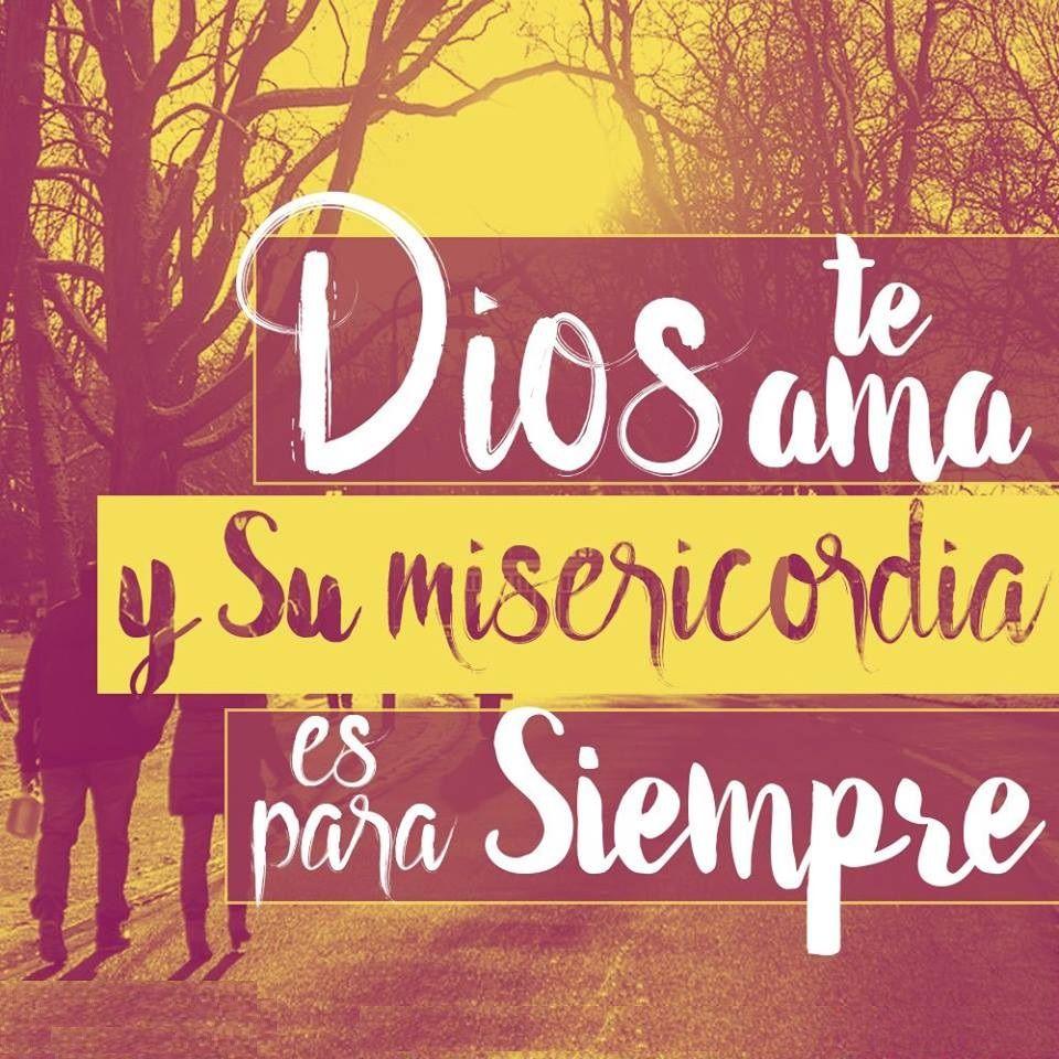 Dios te ama y Su misericordia es para siempre.